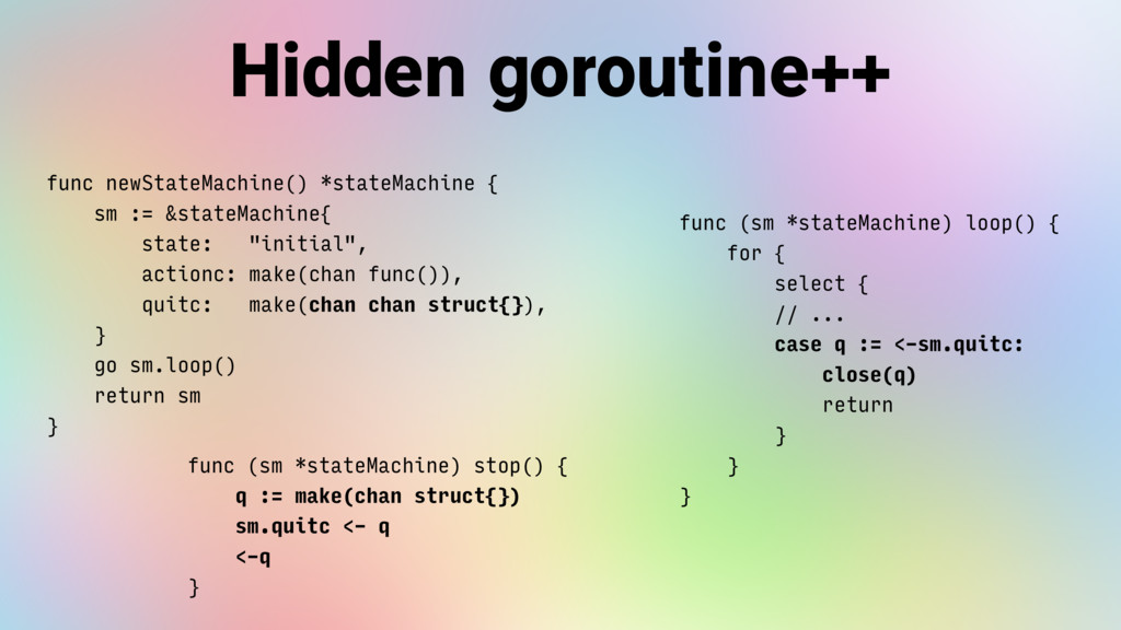 Hidden goroutine++ func newStateMachine() *stat...