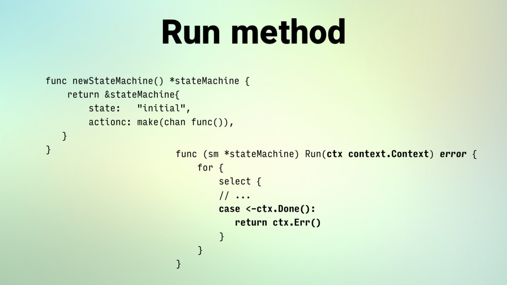 Run method func newStateMachine() *stateMachine...