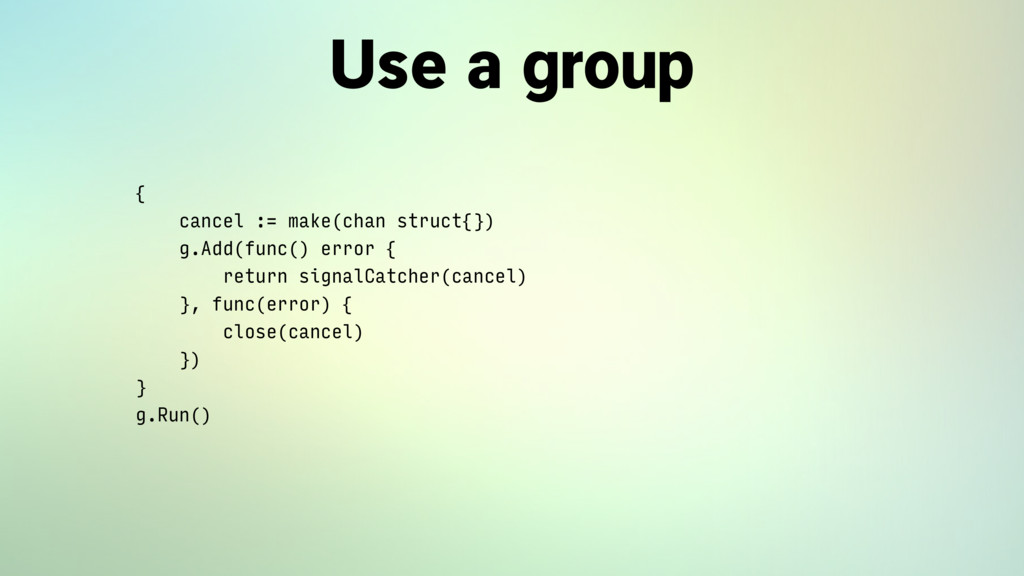Use a group 