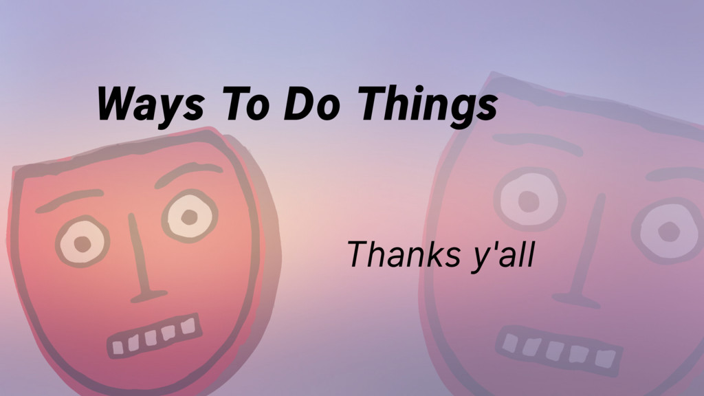Ways To Do Things Thanks y'all