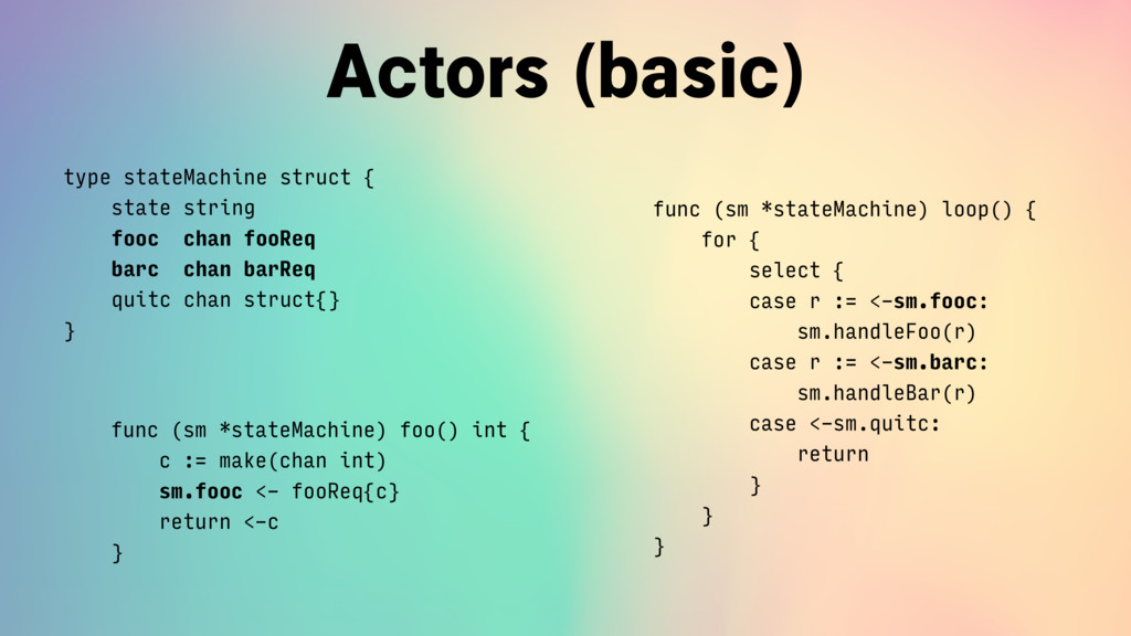 Actors (basic) type stateMachine struct {