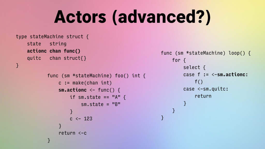 Actors (advanced?) type stateMachine struct {