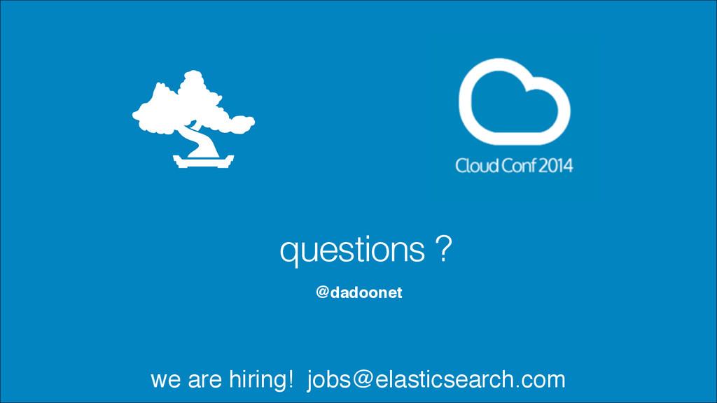 @dadoonet questions ? we are hiring! jobs@elast...
