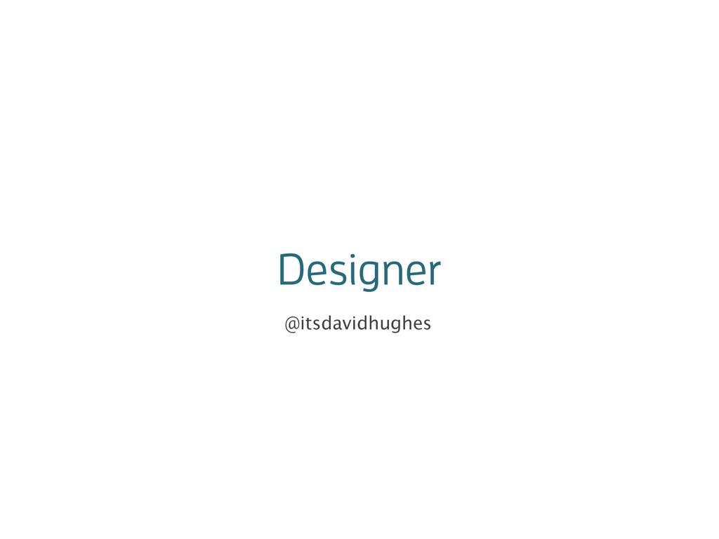 Designer @itsdavidhughes