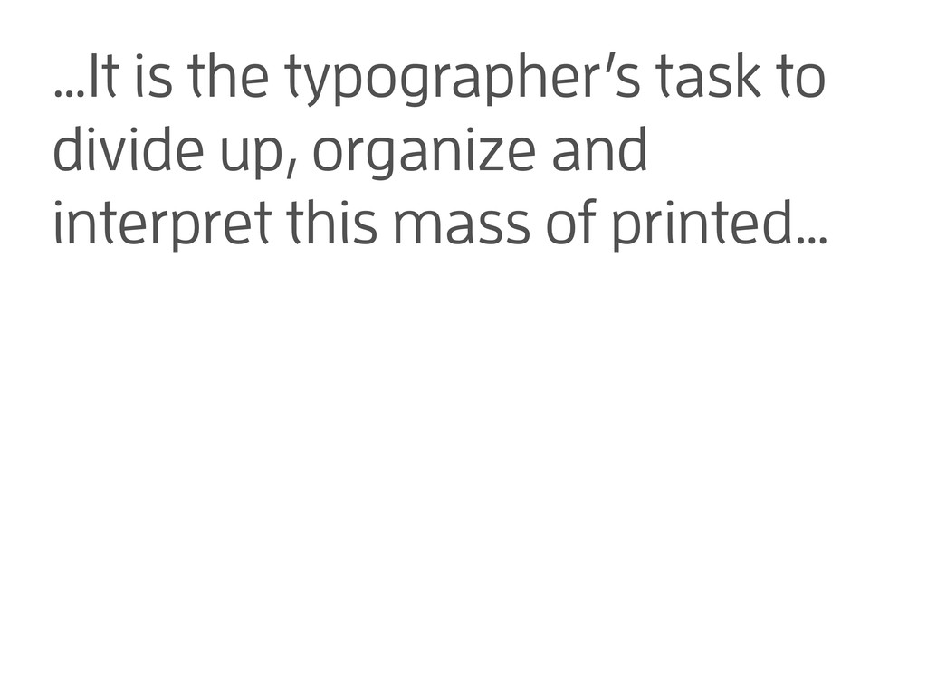 …It is the typographer's task to divide up, org...