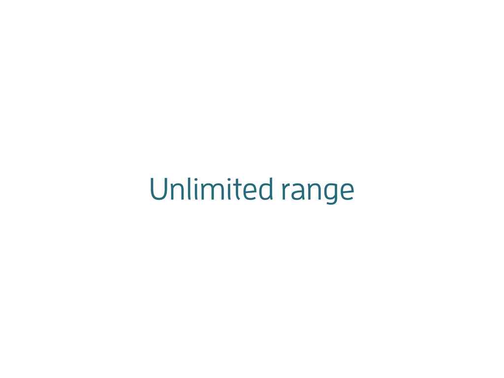 Unlimited range