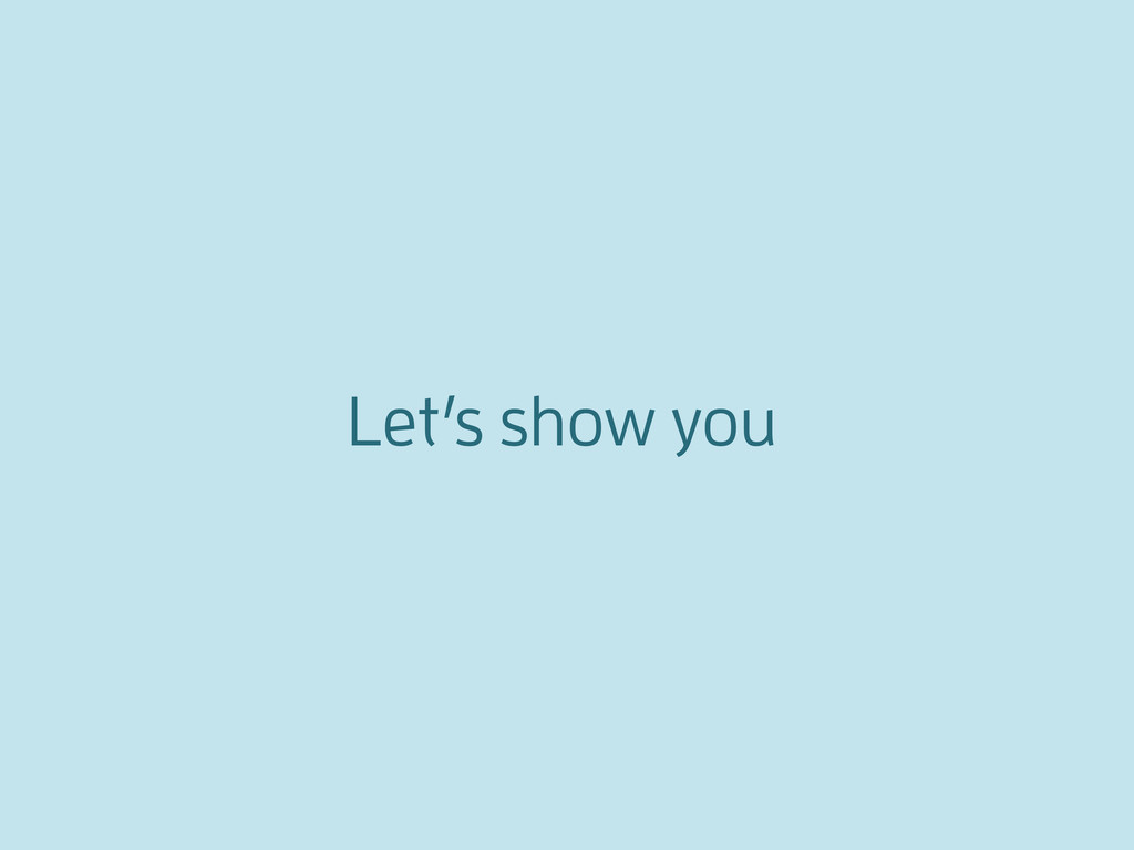 Let's show you
