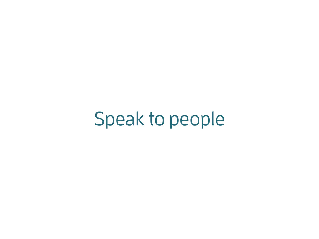 Speak to people