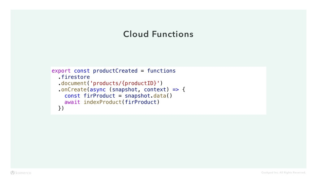 Cookpad Inc. All Rights Reserved. Cloud Functio...
