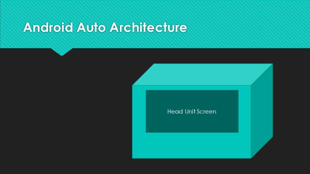 Android Auto Architecture Head Unit Screen