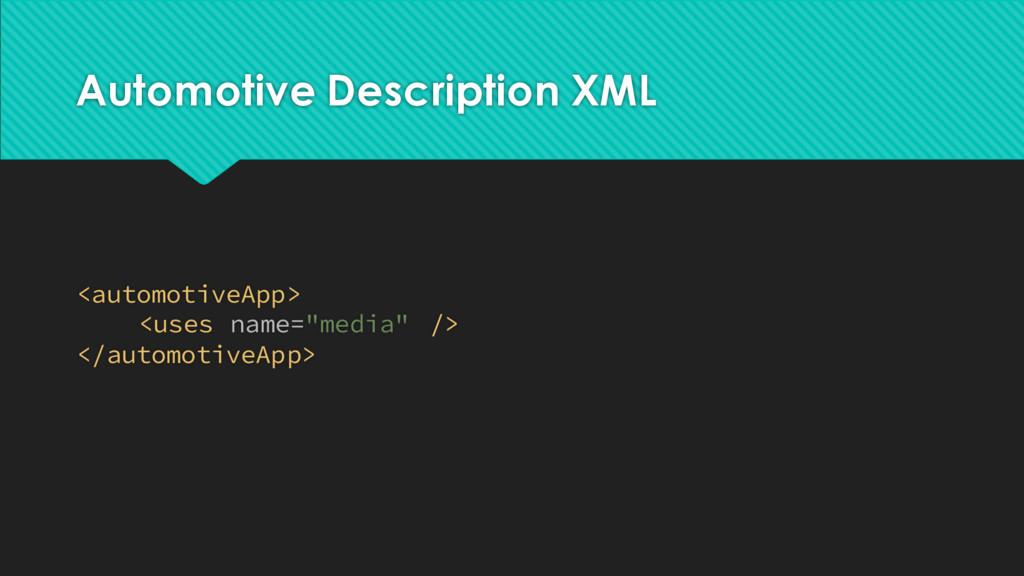 Automotive Description XML <automotiveApp> <use...