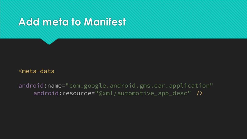 "Add meta to Manifest <meta-data android:name=""c..."