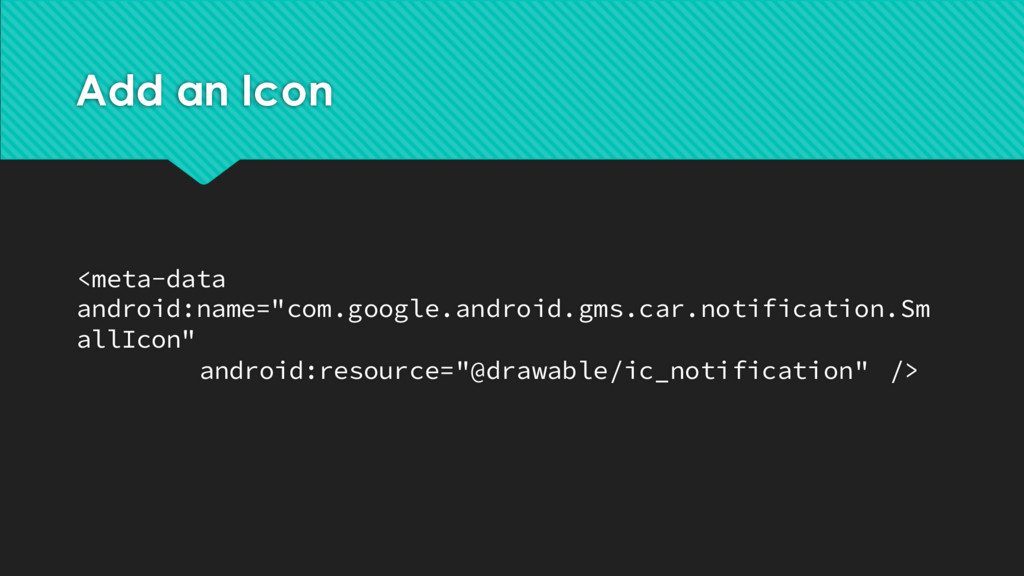 """Add an Icon <meta-data android:name=""""com.google..."""
