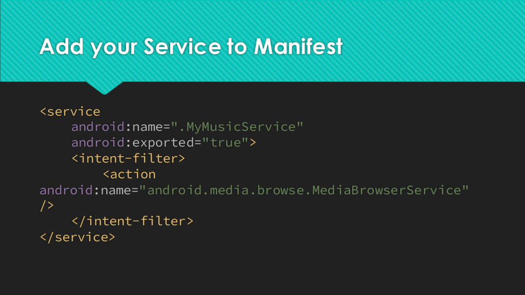 Add your Service to Manifest <service android:n...