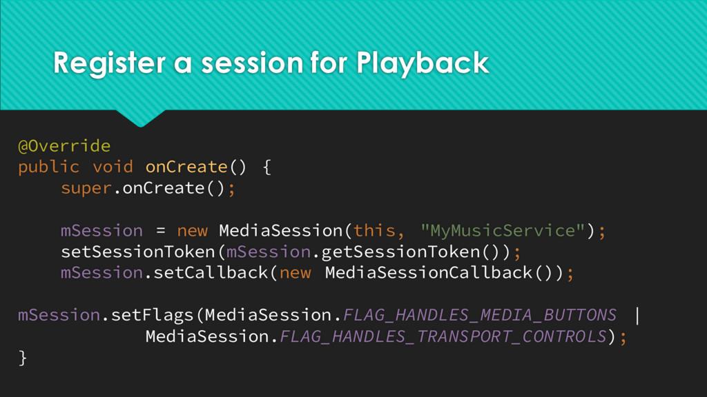 Register a session for Playback @Override publi...