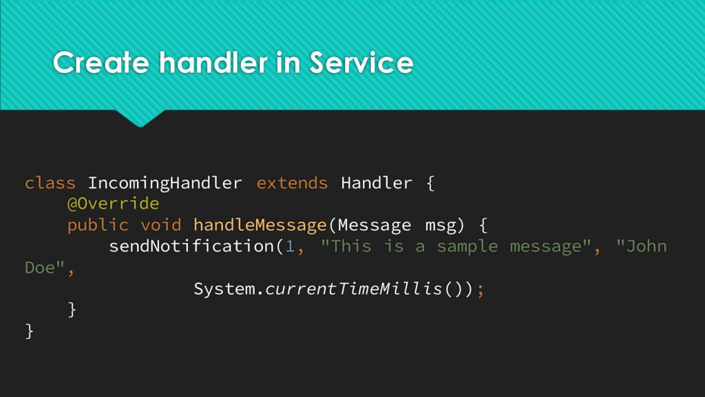 Create handler in Service class IncomingHandler...