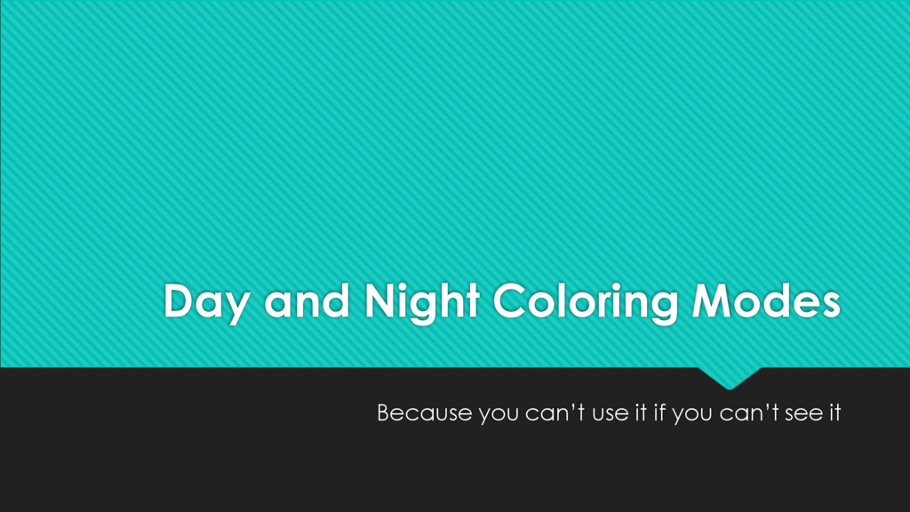 Day and Night Coloring Modes Because you can't ...