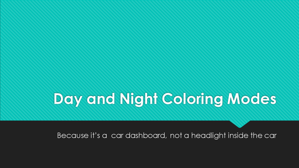 Day and Night Coloring Modes Because it's a car...
