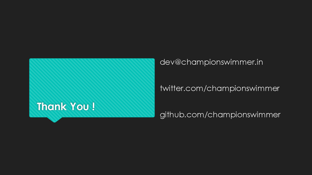 Thank You ! dev@championswimmer.in twitter.com/...