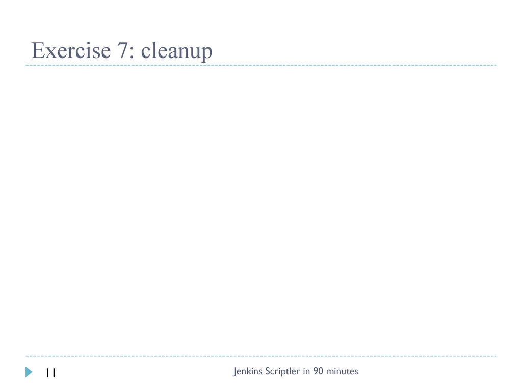 Exercise 7: cleanup Jenkins Scriptler in 90 min...