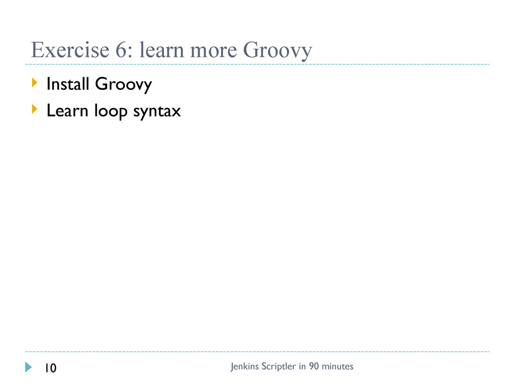 Exercise 6: learn more Groovy  Install Groovy ...
