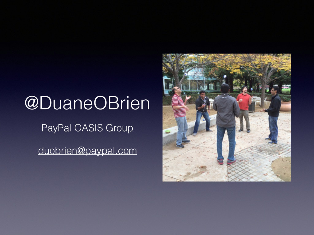 @DuaneOBrien PayPal OASIS Group duobrien@paypal...