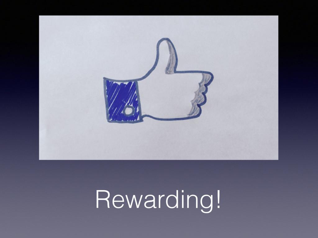 Rewarding!