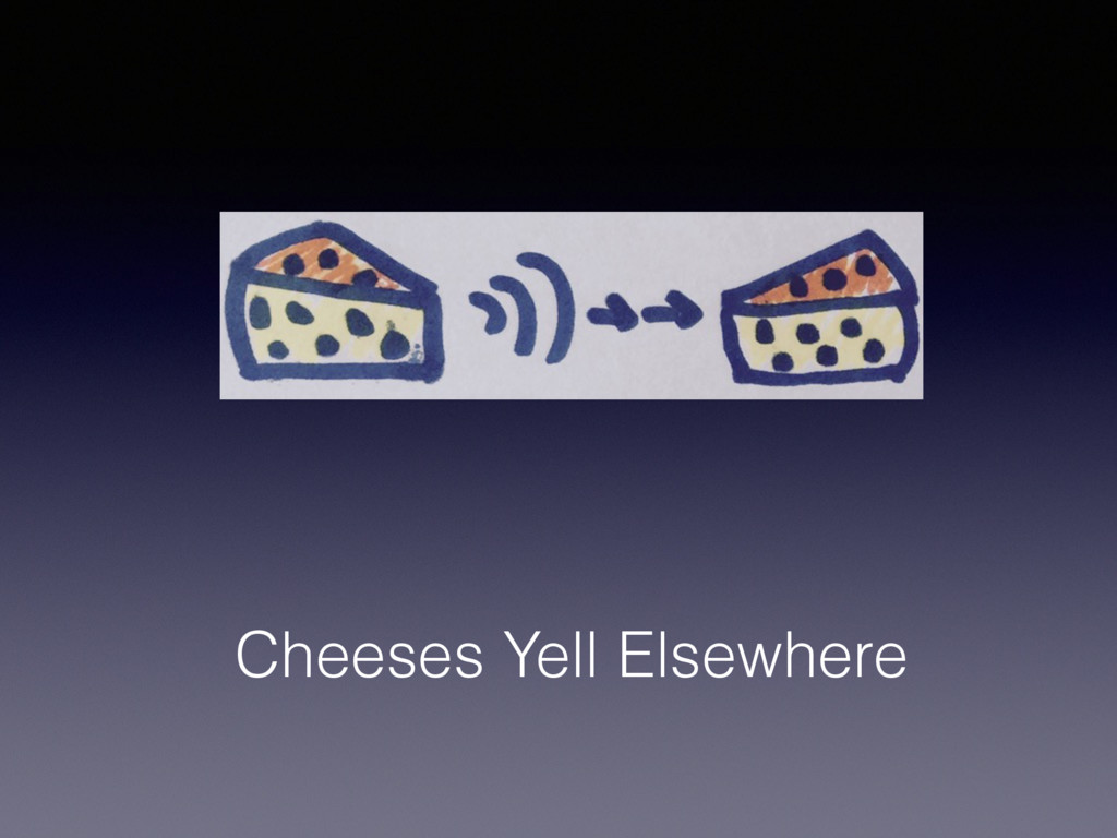 Cheeses Yell Elsewhere