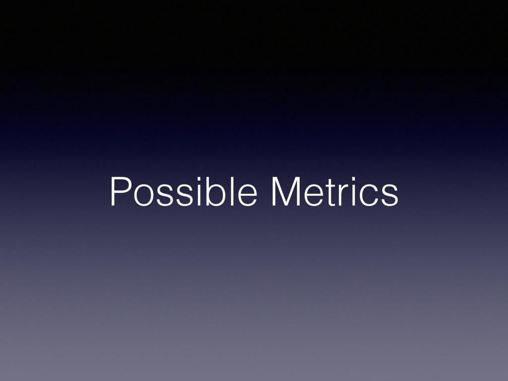 Possible Metrics