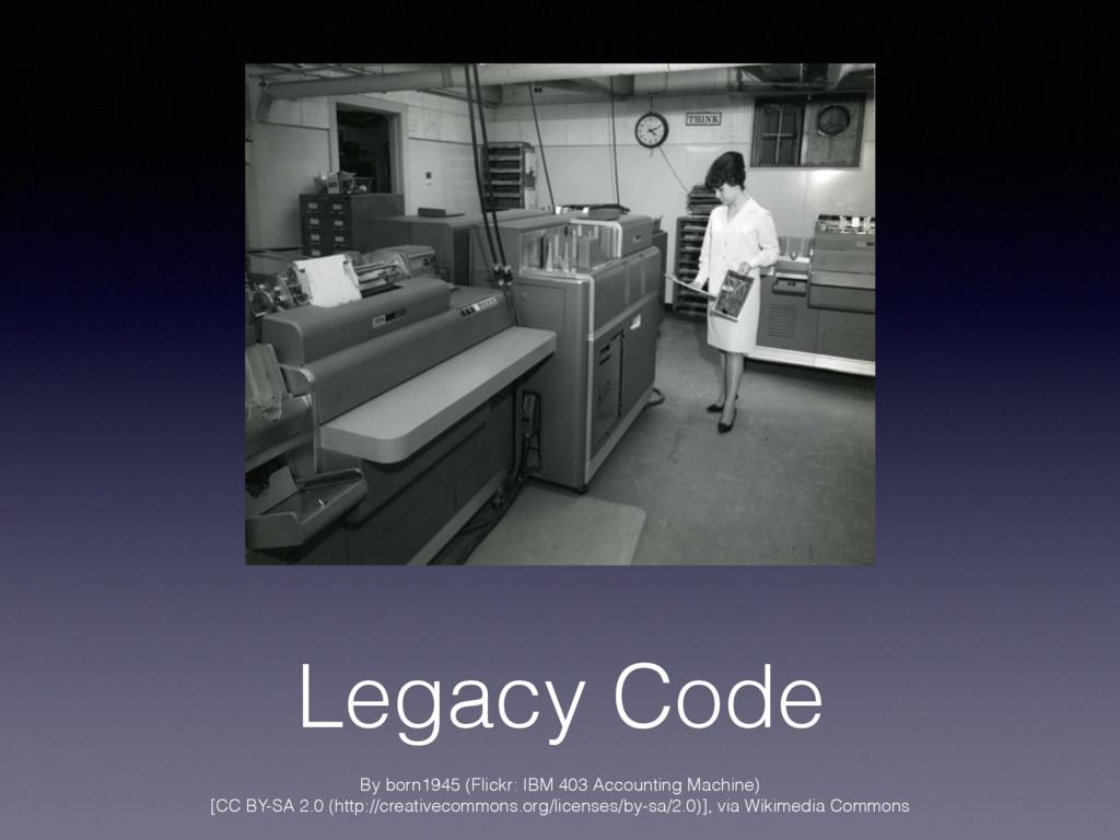Legacy Code By born1945 (Flickr: IBM 403 Accoun...