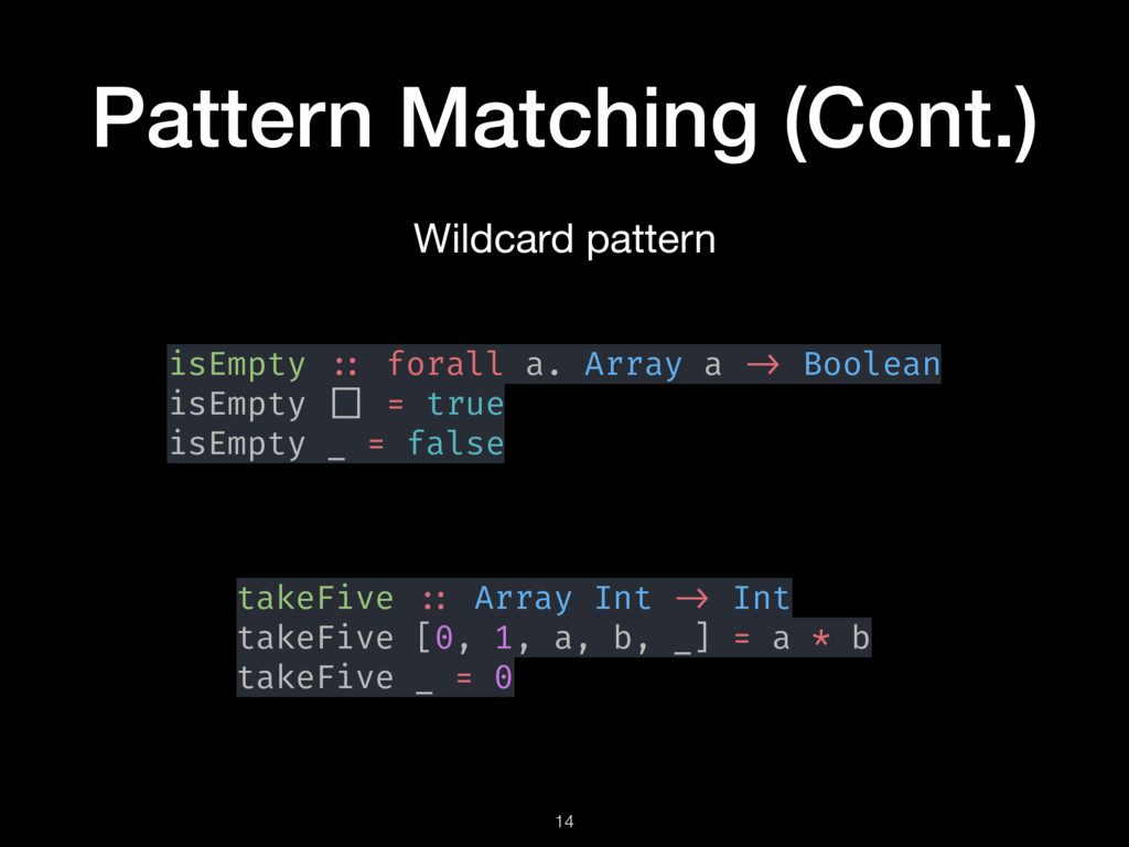 Pattern Matching (Cont.) 14 isEmpty :: forall a...