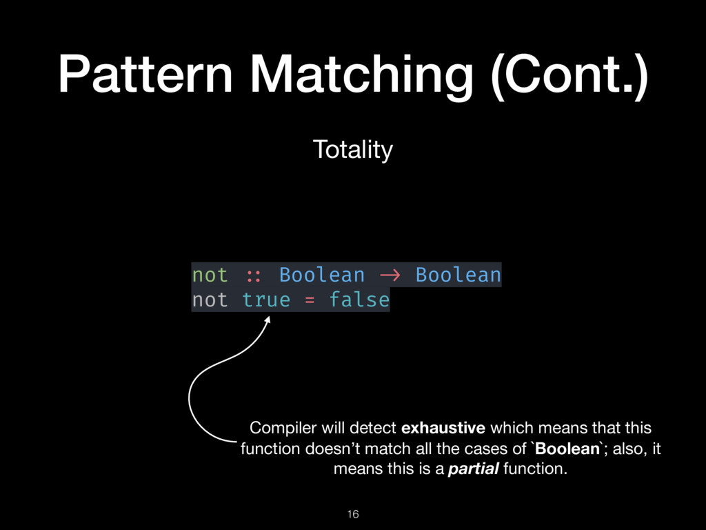 Pattern Matching (Cont.) 16 Totality not :: Boo...