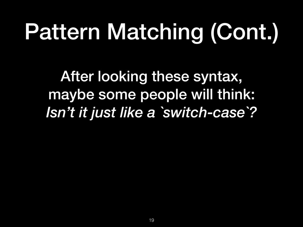 Pattern Matching (Cont.) 19 After looking these...