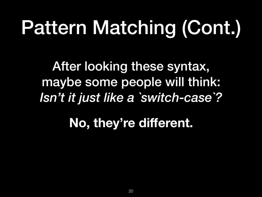Pattern Matching (Cont.) 20 After looking these...