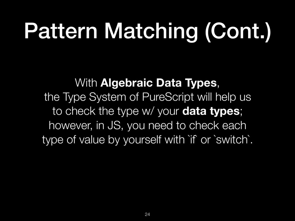 Pattern Matching (Cont.) 24 With Algebraic Data...