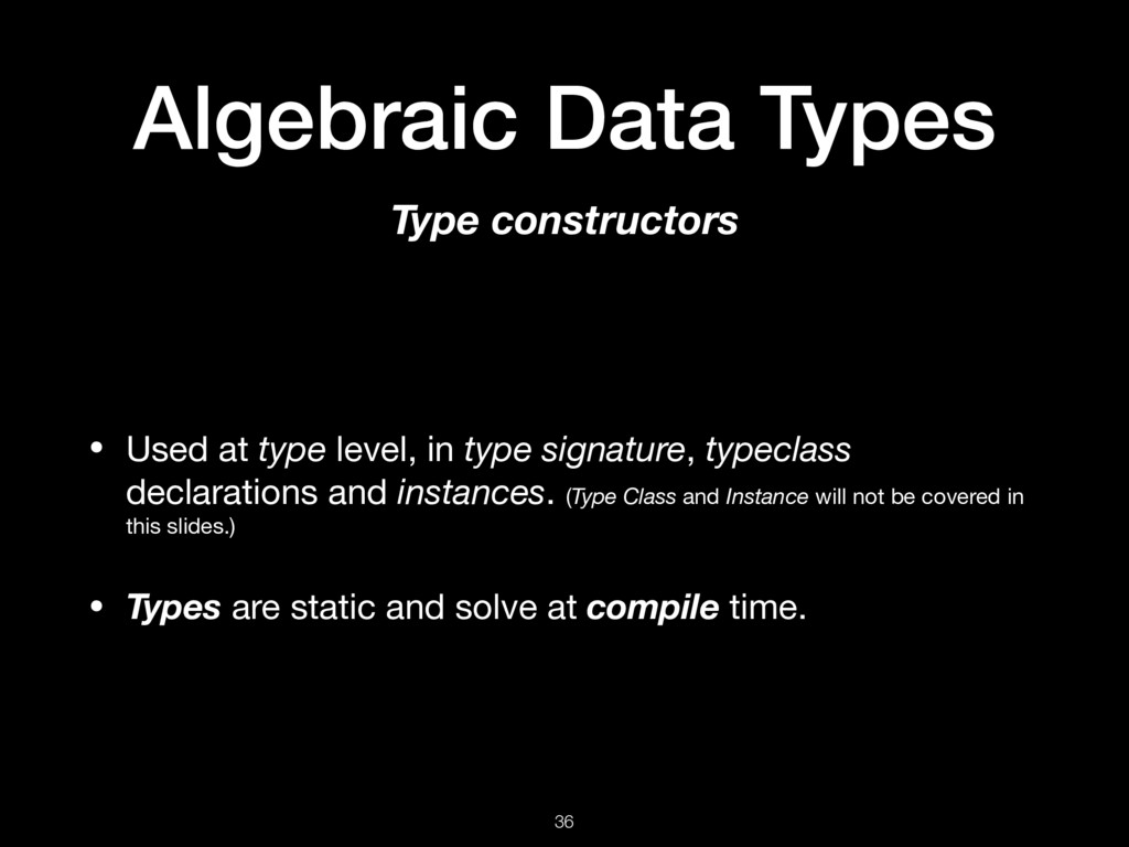 Algebraic Data Types • Used at type level, in t...
