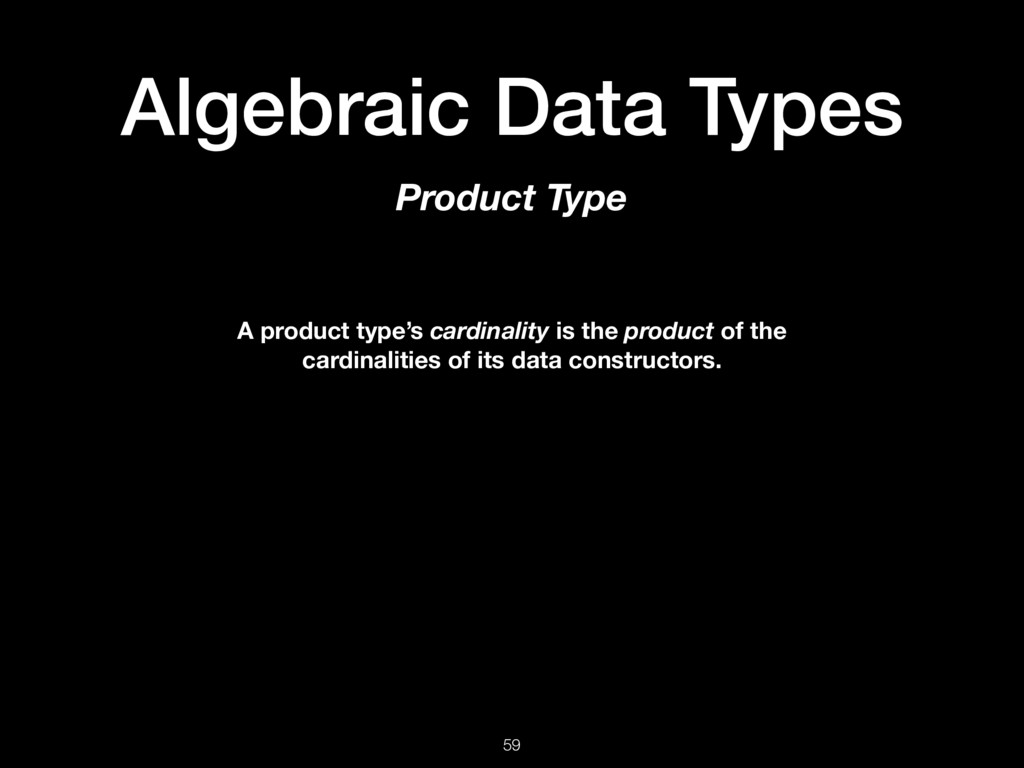 Algebraic Data Types 59 Product Type A product ...