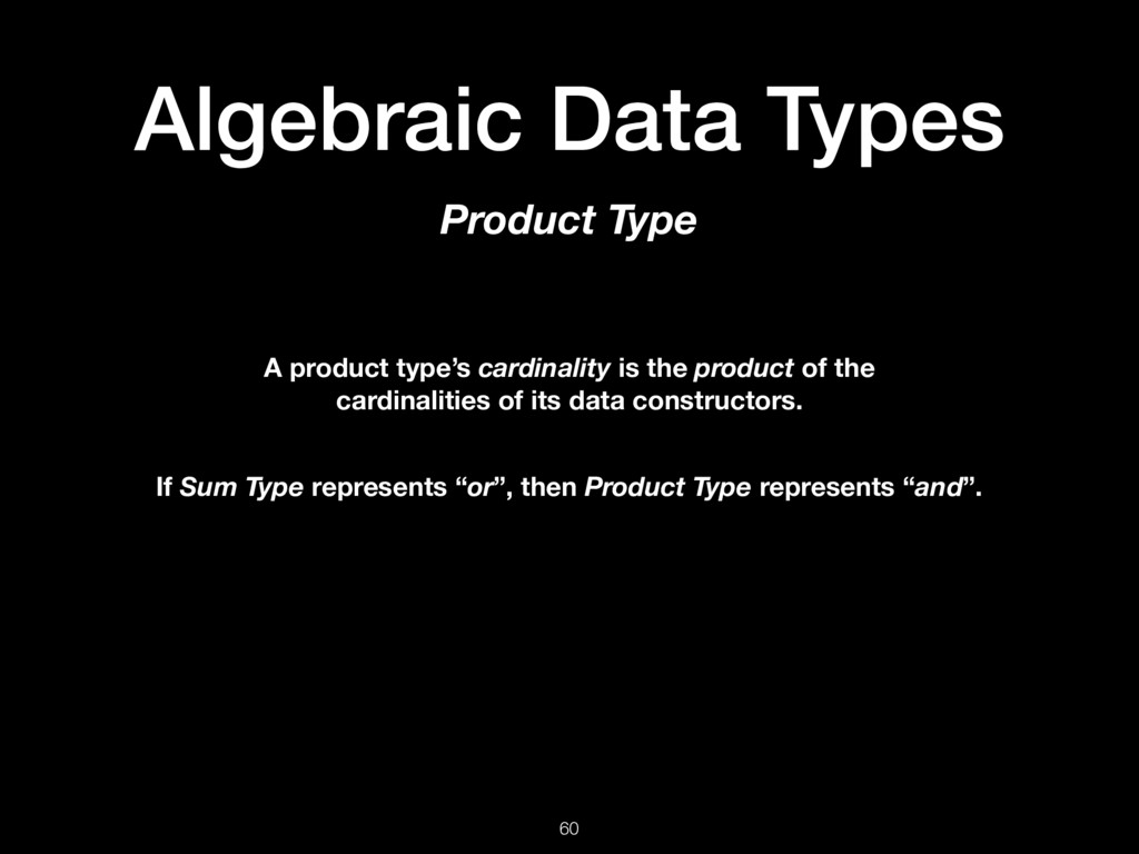 Algebraic Data Types 60 Product Type A product ...