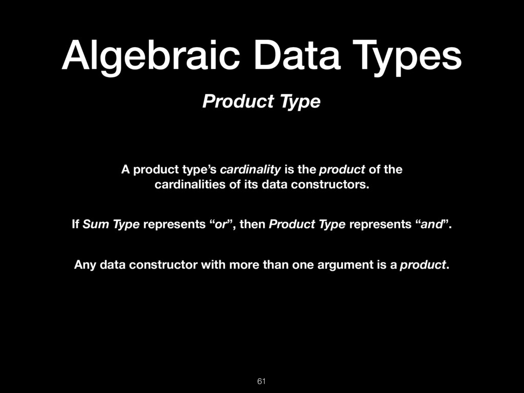Algebraic Data Types 61 Product Type A product ...