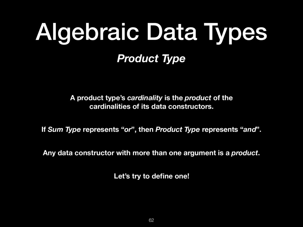 Algebraic Data Types 62 Product Type A product ...