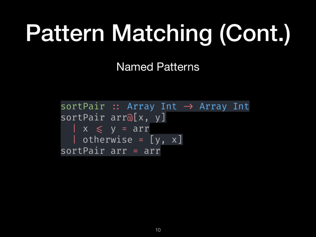 Pattern Matching (Cont.) 10 Named Patterns sort...