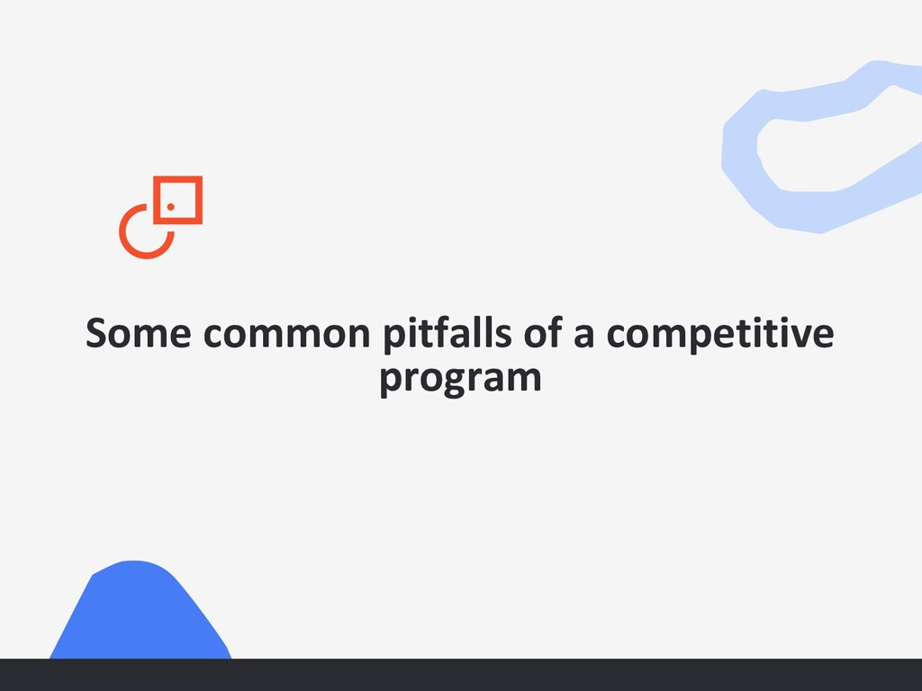 Some common pitfalls of a competitive program