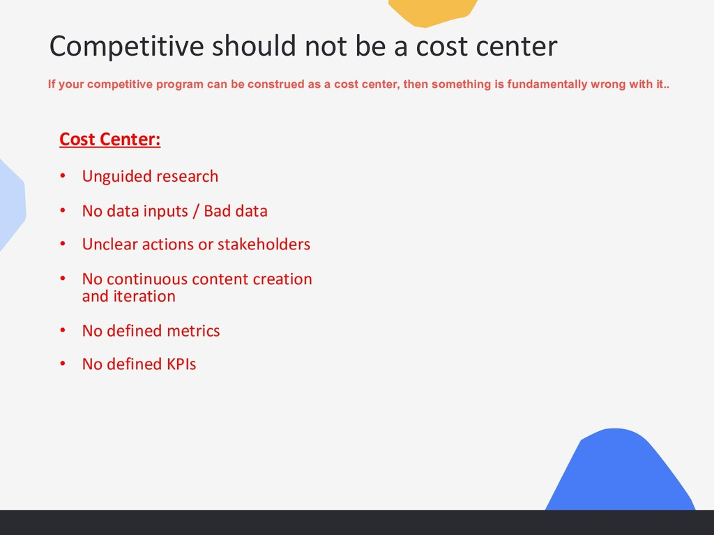 Competitive should not be a cost center If your...