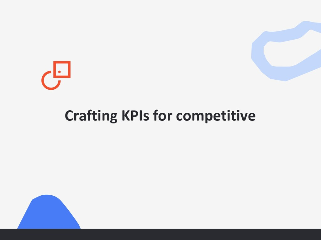 Crafting KPIs for competitive