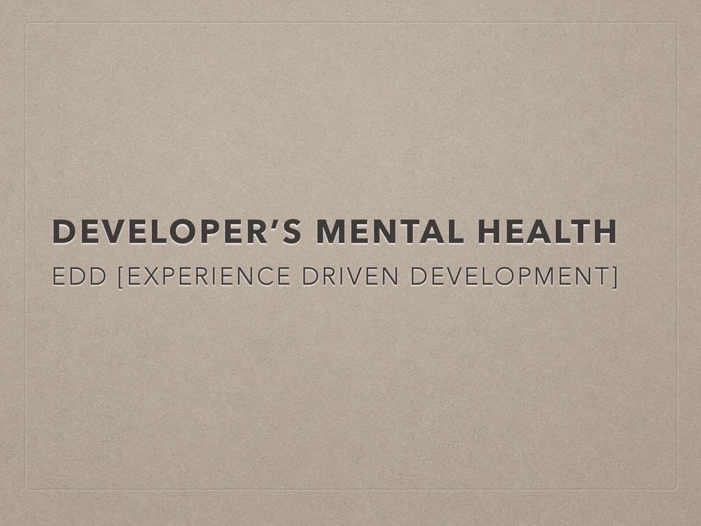 DEVELOPER'S MENTAL HEALTH EDD [EXPERIENCE DRIVE...