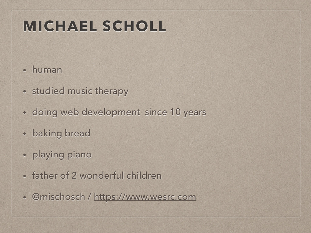 MICHAEL SCHOLL • human • studied music therapy ...