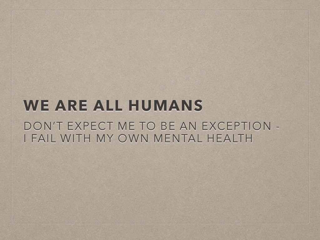 WE ARE ALL HUMANS DON'T EXPECT ME TO BE AN EXCE...