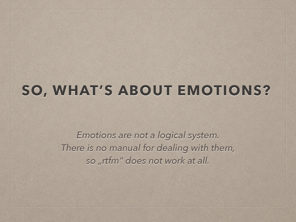 SO, WHAT'S ABOUT EMOTIONS? Emotions are not a l...