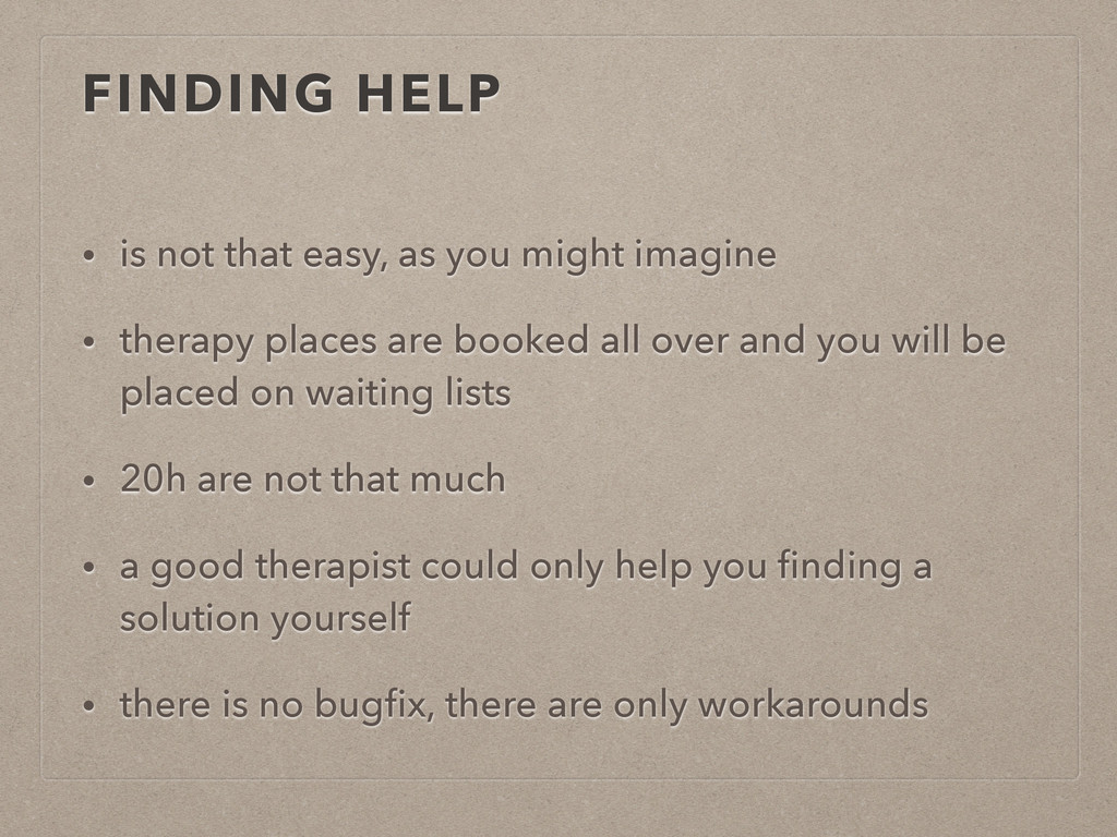 FINDING HELP • is not that easy, as you might i...