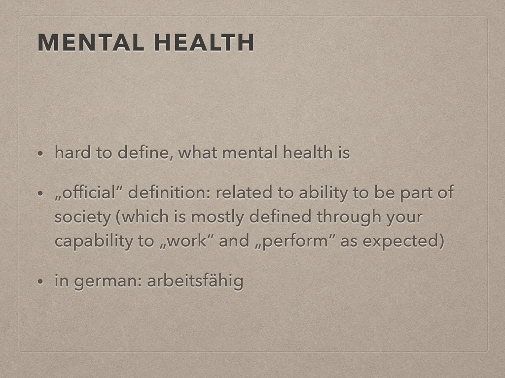 MENTAL HEALTH • hard to define, what mental heal...